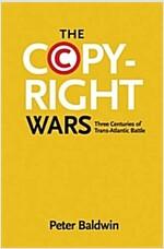 The Copyright Wars: Three Centuries of Trans-Atlantic Battle (Paperback)