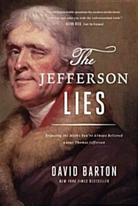 The Jefferson Lies: Exposing the Myths Youve Always Believed about Thomas Jefferson (Paperback)