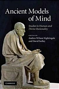 Ancient Models of Mind : Studies in Human and Divine Rationality (Hardcover)