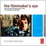The Filmmaker's Eye : Learning (and Breaking) the Rules of Cinematic Composition (Paperback)