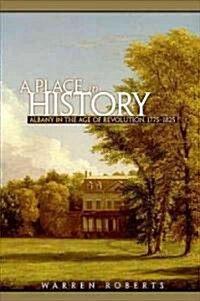 A Place in History: Albany in the Age of Revolution, 1775-1825 (Hardcover)