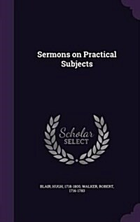 Sermons on Practical Subjects (Hardcover)