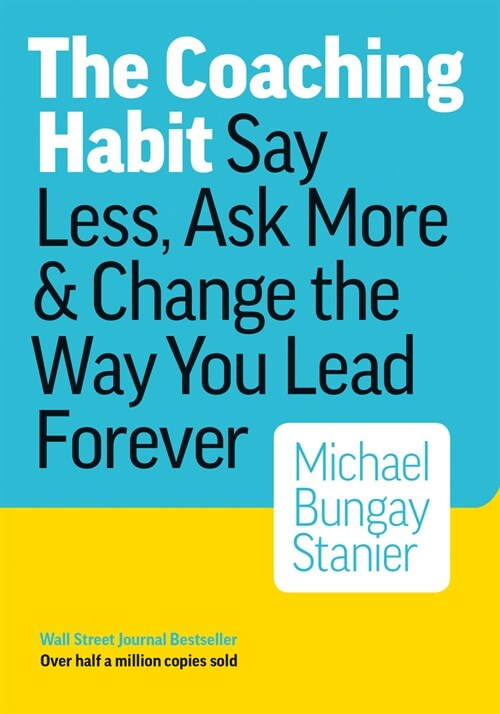 [중고] The Coaching Habit: Say Less, Ask More & Change the Way You Lead Forever (Hardcover)