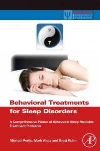 Behavioral treatments for sleep disorders : a comprehensive primer of behavioral sleep medicine interventions / 1st ed