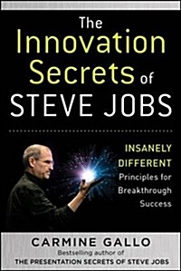 The Innovation Secrets of Steve Jobs: Insanely Different Principles for Breakthrough Success (Hardcover)