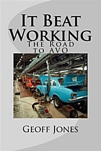 It Beat Working: The Road to Avo (Paperback)