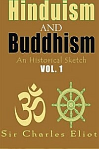 Hinduism and Buddhism, an Historical Sketch: Vol. 1 (Paperback)