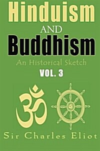 Hinduism and Buddhism, an Historical Sketch: Vol. 3 (Paperback)