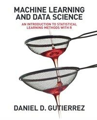 Machine learning and data science : an introduction to statistical learning methods with R