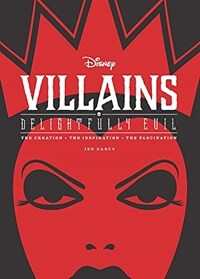 Disney Villains: Delightfully Evil: The Creation - The Inspiration - The Fascination (Hardcover)