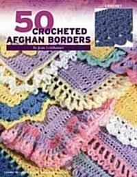 50 Crocheted Afghan Borders (Leisure Arts #4382) (Paperback)