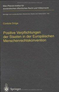 Positive Verpflichtungen der Staaten in der Europäischen Menschenrechtskonvention = Positive obligations of states under the European Convention of Human Rights
