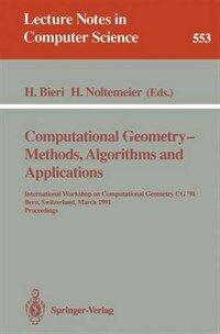 Computational geometry : methods, algorithms, and applications : International Workshop on Computational Geometry CG '91, Bern, Switzerland, March 21-22, 1991 : proceedings