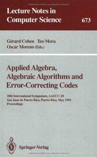Applied algebra, algebraic algorithms and error-correcting codes : 10th international symposium, AAECC-10, San Juan de Puerto Rico, Puerto Rico, May 10-14, 1993 : proceedings