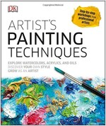 Artist's Painting Techniques: Explore Watercolors, Acrylics, and Oils; Discover Your Own Style; Grow as an Art (Hardcover)