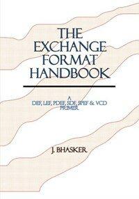 The exchange format handbook : a DEF, LEF, PDEF, SDF, SPEF & VCD Primer