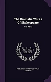 The Dramatic Works of Shakespeare: With a Life (Hardcover)