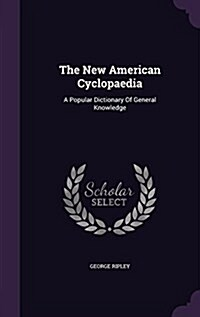 The New American Cyclopaedia: A Popular Dictionary of General Knowledge (Hardcover)