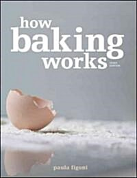 How Baking Works : Exploring the Fundamentals of Baking Science (Paperback, 3rd Edition)