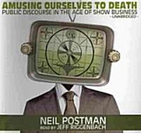 Amusing Ourselves to Death: Public Discourse in the Age of Show Business (Audio CD)