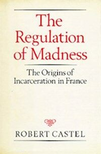 The regulation of madness : the origins of incarceration in France U.S. ed