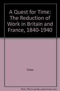 A quest for time : the reduction of work in Britain and France, 1840-1940