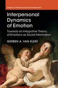 The interpersonal dynamics of emotion : toward an integrative theory of emotions as social information