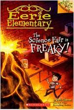 Eerie Elementary #4 : The Science Fair is Freaky! (Paperback)