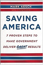 Saving America: 7 Proven Steps to Make Government Deliver Great Results (Hardcover)