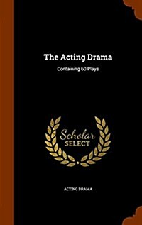 The Acting Drama: Containing 60 Plays (Hardcover)
