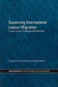 Governing international labour migration : current issues, challenges and dilemmas