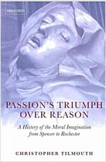 Passion's Triumph Over Reason : A History of the Moral Imagination from Spenser to Rochester (Paperback)