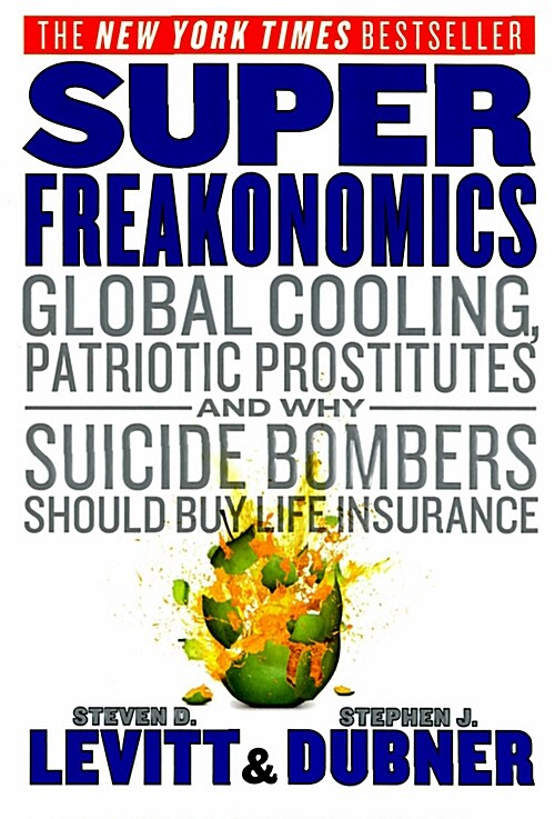 Superfreakonomics: Global Cooling, Patriotic Prostitutes, and Why Suicide Bombers Should Buy Life Insurance (Paperback, International)
