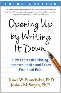 Opening Up by Writing It Down: How Expressive Writing Improves Health and Eases Emotional Pain (Paperback, 3)