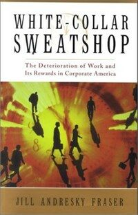 White-collar sweatshop : the deterioration of work and its rewards in corporate America 1st ed