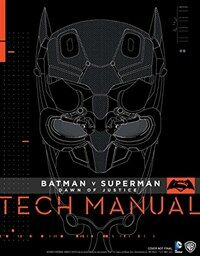 Batman v Superman : Dawn of Justice - Tech Manual (Hardcover)