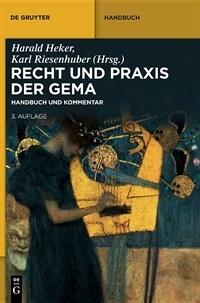 Recht und Praxis der GEMA : Handbuch und Kommentar / 3., vollständig überarbeitete Auflage des von Reinhold Kreile, Jürgen Becker und Karl Riesenhuber begründeten Werks