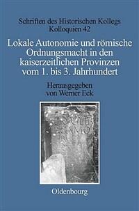 Lokale Autonomie und römische Ordnungsmacht in den kaiserzeitlichen Provinzen vom 1. bis 3. Jahrhundert