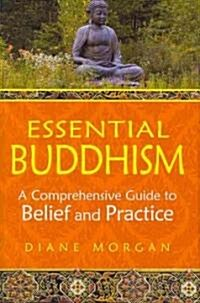 Essential Buddhism: A Comprehensive Guide to Belief and Practice (Hardcover)