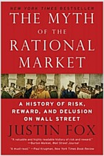 The Myth of the Rational Market: A History of Risk, Reward, and Delusion on Wall Street (Paperback)