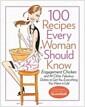 [중고] 100 Recipes Every Woman Should Know: Engagement Chicken and 99 Other Fabulous Dishes to Get You Everything You Want in Life: A Glamour Cookbook (Hardcover)