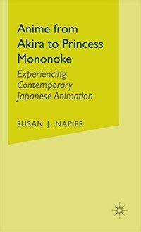 Anime from Akira to Princess Mononoke : experiencing contemporary Japanese animation