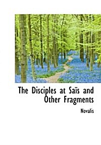 The Disciples at Sa?s and Other Fragments (Hardcover)