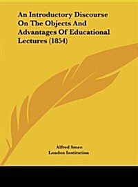 An Introductory Discourse on the Objects and Advantages of Educational Lectures (1854) (Hardcover)
