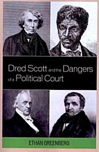 Dred Scott and the Dangers of a Political Court (Paperback)