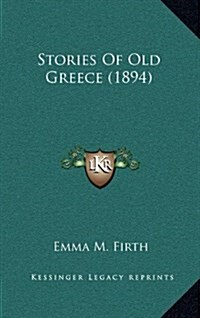 Stories of Old Greece (1894) (Hardcover)