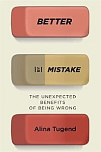 Better by Mistake: The Unexpected Benefits of Being Wrong (Hardcover)