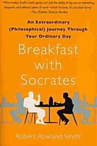 Breakfast with Socrates: An Extraordinary (Philosophical) Journey Through Your Ordinary Day (Paperback)