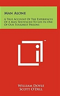 Man Alone: A True Account of the Experiences of a Man Sentenced to Life in One of Our Toughest Prisons (Hardcover)