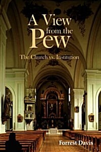 A View from the Pew: The Church vs. Institution (Hardcover)